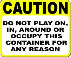 Caution Do Not Play on in or Around this Container Decal