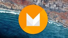 Top 10 Latest Features of Google Android OS Marshmallow You Need To Know