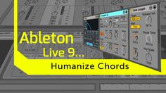 Looking at how to use Ableton Live 9's MIDI effects to humanize some chords