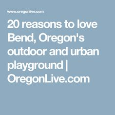 20 reasons to love Bend, Oregon's outdoor and urban playground | OregonLive.com