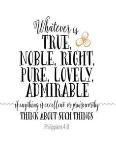 Think about the things that are good and worthy of praise. Think about the things that are true and honorable and right and pure and beautiful and respected. Bible Verses For Girls, Favorite Bible Verses, Philipians 4, Tara Moss, Psalm 119 105, Whatever Is True, Give Me Jesus, Memory Verse, Word Of The Day