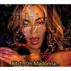 @beyonce  @madonna ---------------------- #Beyonce #madonna #bitchimmadonna