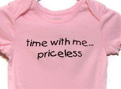 Pink Onesie Screenprinted Time With Me Priceless  by TeezLoueez, $8.00