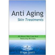 ANTI AGING Skin Treatments: All About SKIN CARE and Reducing Wrinkles (Kindle Edition)  http://www.amazon.com/dp/B004NNVJ32/?tag=lipstick0c2-20  B004NNVJ32