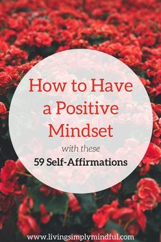 How to have a positive attitude towards life with these 59 affirmations to practice more self-love every day