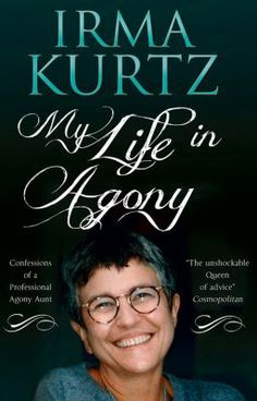 My life in agony : confessions of a professional agony aunt / Irma Kurtz -For those of us who give solicited advice.