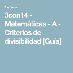 3con14 - Matemáticas - A · Criterios de divisibilidad [Guía]
