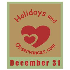 December 31 - Information from the Holidays and Observances Website - Holidays and Observances, Events, Famous Births/Deaths/Weddings, Quote of the Day, Recipe of the Day, This Day in History/Music/Sports, Word of the Day and more! www.holidays-and-observances.com/december-31.html
