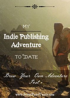 My Indie Publishing Adventure to Date - things I've tried along the way. This is a Brew Your Own Adventure, Post 1.