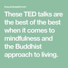 These TED talks are the best of the best when it comes to mindfulness and the Buddhist approach to living.