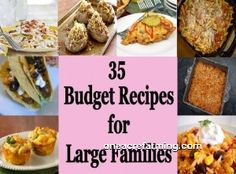 35 budget friendly recipes for large families. Need this!