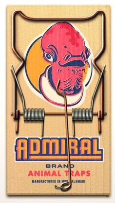 Admiral Ackbar Brand animal traps, manufactured in Mon Kalamari.  ( Fictitious product created for http://www.planet-pulp.com/ )
