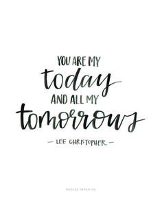 Wedding Quotes : Picture Description You Are My Today And All My Tomorrows Words Quotes, Wise Words, Qoutes, Stone Quotes, Handwritten Quotes, Anniversary Quotes, Wedding Quotes, Happy Thoughts, Love And Marriage