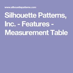 Silhouette Patterns, Inc. - Features - Measurement Table