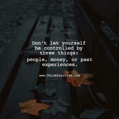 Best Positive Quotes : QUOTATION - Image : As the quote says - Description Dont let yourself be controlled by three things: people money or past Best Positive Quotes, All Quotes, Bible Verses Quotes, Change Quotes, Encouragement Quotes, Faith Quotes, Words Quotes, Quotes To Live By, Life Quotes