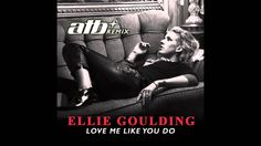 Ellie Goulding - Love Me Like You Do (ATB Remix)