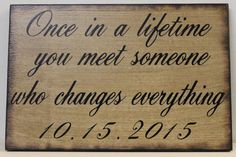 Rustic Wedding Sign Once in a Lifetime you meet someone who changes everything Ceremony Reception Decoration Country Barn Woodland weddings