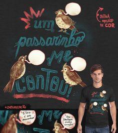 Estampa 'Um passarinho me contou' no Camiseteria.com. Autoria de Vinícius Carvas http://cami.st/d/52865 Votem!