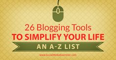 26 Blogging Tools to Simplify Your Life: An A-Z List