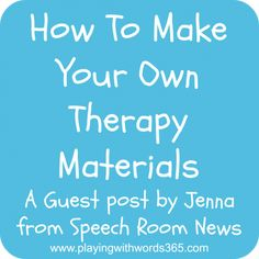 How To Make Your Own Therapy Materials. Tips from @Jenna Rayburn (SpeechRoomNews) about how you can make your own materials.
