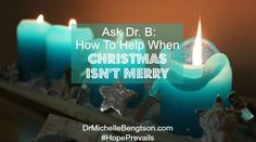 Ask Dr B: How to Help When Christmas Isn't Merry by Dr. Michelle Bengtson