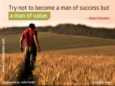Try not to become a man of success but a man of value - Albert Einstein