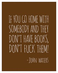if you go home with somebody and they don't have books - Google zoeken
