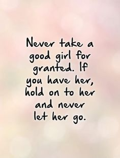 quotes of good girls   ... Granted Quotes & Sayings   Taking Things For Granted Picture Quotes