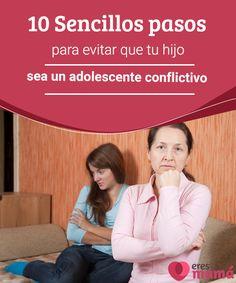 10 Sencillos pasos para evitar que tu hijo sea un adolescente conflictivo  Un adolescente conflictivo es producto de las nuevas precepciones que todas las personas experimentamos en esta etapa de la vida. Manejar las desavenencias