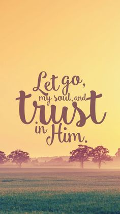 Let go my soul, and trust in him. It is well. Bethel Worship.