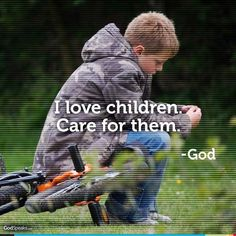 "I love children. Care for them. – God  ""Therefore, as God's chosen people, holy and dearly loved, clothe yourselves with compassion, kindness, humility, gentleness and patience."" -Colossians 3:12 (NIV)  If you are searching for the best way to live, the words of Colossians 3:12 are a great place to start. Be compassionate, kind and gentle. Nowhere should you demonstrate these kinds of qualities than with the most precious, tenderhearted and weak people of all: children."