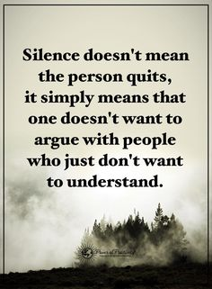 Silence doesn't mean the person quits, it simply means that one doesn't want to argue with people who just don't want to understand.  #powerofpositivity #positivewords  #positivethinking #inspirationalquote #motivationalquotes #quotes