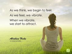 As we think we begin to feel. #AbrahamHicks  #LawOfAttraction #LOA