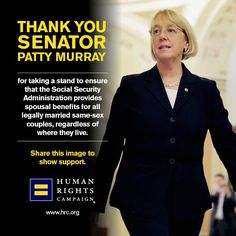 May 8, 2014: U.S. Senator Patty Murray introduced legislation to amend the federal code to ensure all lawfully married same-sex couples will receive Social Security spousal benefits. Read more: www.hrc.org/blog/entry/senators-introduce-legislation-to-ensure-all-married-same-sex-couples-have