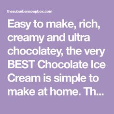 Easy to make, rich, creamy and ultra chocolatey, the very BEST Chocolate Ice Cream is simple to make at home. The perfect dessert for any time of year.