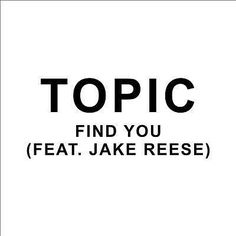 I just used Shazam to discover Find You by Topic Feat. Jake Reese. http://shz.am/t321412648