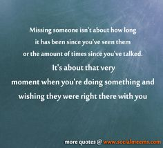 Missing someone isn't about how long it has been since you've seen them,