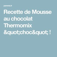 """Recette de Mousse au chocolat Thermomix """"choc"""" !"""