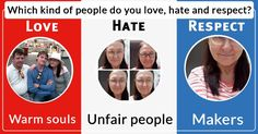 Which kind of people do you love, hate and respect?