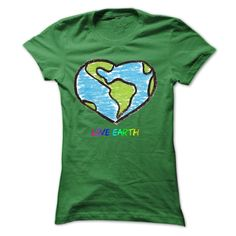 Love Earth T-Shirts, Hoodies, Sweaters