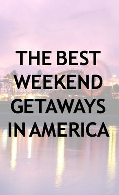Where do you want to go this weekend? Some great ideas and suggestions for the best weekend getaways in America.