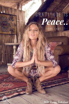 Gratitude is peace. - Anne Lamott Photo Credit: Spell Designs WILD WOMAN…
