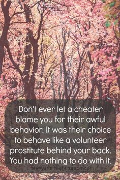 Truth. Cant' beat yourself up over someone else's lack of morality, integrity and self respect.... Cheaters are cheap people.
