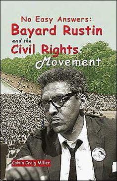 No Easy Answers: Bayard Rustin and the Civil Rights Movement, by Calvin Craig Miller