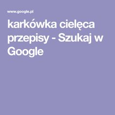 karkówka cielęca przepisy - Szukaj w Google