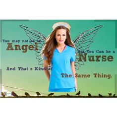 You may not be an Angel but you can be a Nurse and that's kind of the same thing.