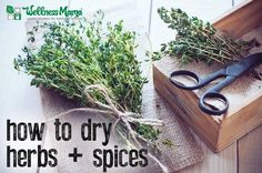 How to Dry Herbs and Spices - It is simple to dry herbs and spices at home and this is a great way to preserve them for use all year long.
