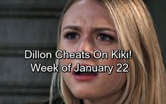General Hospital Spoilers: Week of January 22 - Kiki Faces Crushing Betrayal – Dillon's Cheating Leaves Her Devastated | Celeb Dirty Laundry