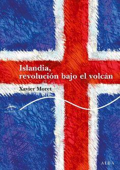 Islandia, revolución bajo el volcán / Xavier Moret