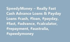 SpeedyMoney – Really Fast Cash Advance Loans & Payday Loans #cash, #loan, #payday, #fast, #advance, #calculator, #repayment, #australia, #speedymoney http://kitchens.nef2.com/speedymoney-really-fast-cash-advance-loans-payday-loans-cash-loan-payday-fast-advance-calculator-repayment-australia-speedymoney/  # SpeedyMoney – Payday Loans & Cash Loans Online SpeedyMoney is committed to providing you with a hassle-free solution to your short-term borrowing needs. We offer loans from $200 – $1600…